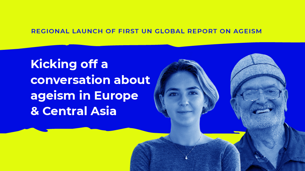 """An older man and younger woman are pictured with the text """"Kicking off a conversation about ageism in Europe & Central Asia"""""""